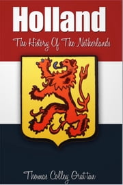 Holland ebook by Thomas Colley Grattan