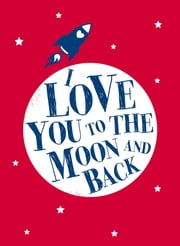 I Love You to the Moon and Back ebook by Andrews McMeel Publishing LLC