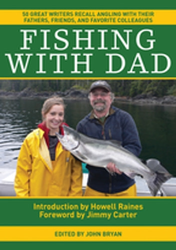 Fishing With Dad - 50 Great Writers Recall Angling with their Fathers, Friends, and Favorite Colleagues ebook by