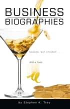 Business Biographies: Shaken, Not Stirred … with a Twist ebook by Stephen Troy