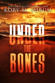 Under the Bones - A Lou Thorne Thriller, #2 ebook by Kory M. Shrum