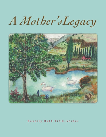 A Mother's Legacy ebook by Beverly Ruth Fifik-Snider