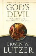 God's Devil ebook by Erwin W. Lutzer,R.C. Sproul