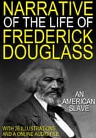 Narrative of the life of Frederick Douglass an American Slave: With 26 Illustrations and a Free Online Audio Link. ebook by Frederick Douglass