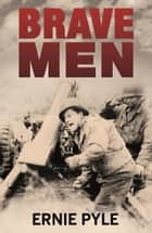 Brave Men ebook by Ernie Pyle