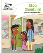 Reading Planet - Stop Shouting - White: Comet Street Kids ePub ebook by Adam Guillain, Charlotte Guillain