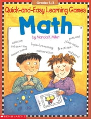 Quick-and-Easy Learning Games: Math ebook by Miller, Marcia