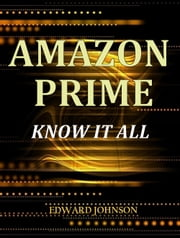 Amazon Prime and Lending Library - Know it all ebook by Edward Johnson