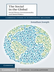 The Social in the Global - Social Theory, Governmentality and Global Politics ebook by Dr Jonathan Joseph