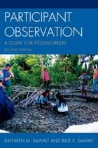 Participant Observation - A Guide for Fieldworkers ebook by Billie R. DeWalt, Kathleen Musante (DeWalt)