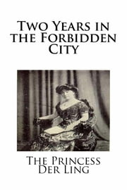 Two Years in the Forbidden City ebook by The Princess Der Ling