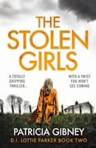 The Stolen Girls - A totally gripping thriller with a twist you won't see coming ebook de Patricia Gibney