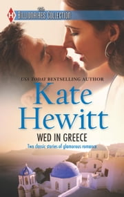 Wed in Greece - The Greek Tycoon's Convenient Bride\Bound to the Greek ebook by Kate Hewitt