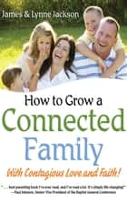 How to Grow a Connected Family eBook by James Jackson, Lynne Jackson