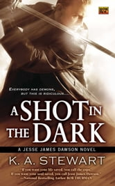 A Shot in the Dark - A Jesse James Dawson Novel ebook by K. A. Stewart