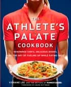 The Athlete's Palate Cookbook - Renowned Chefs, Delicious Dishes, and the Art of Fueling Up While Eating Well eBook by Yishane Lee, Editors of Runner's World
