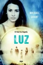 Luz - El final ha llegado ebook by Michael Grant
