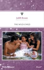 The Wild Child ebook by Judith Bowen