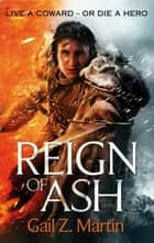 Reign of Ash - Book 2 of the Ascendant Kingdoms Saga eBook by Gail Z. Martin
