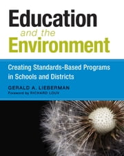 Education and the Environment - Creating Standards-Based Programs in Schools and Districts ebook by Gerald A. Lieberman,Richard Louv
