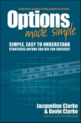 Options Made Simple - A Beginner's Guide to Trading Options for Success ebook by Jacqueline Clarke,Davin Clarke