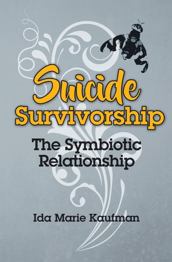 Suicide Survivorship - The Symbiotic Relationship ebook by Ida Marie Kaufman