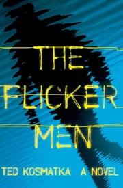 The Flicker Men - A Novel ebook by Ted Kosmatka