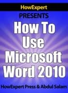 How to Use Microsoft Word 2010 ebook by HowExpert