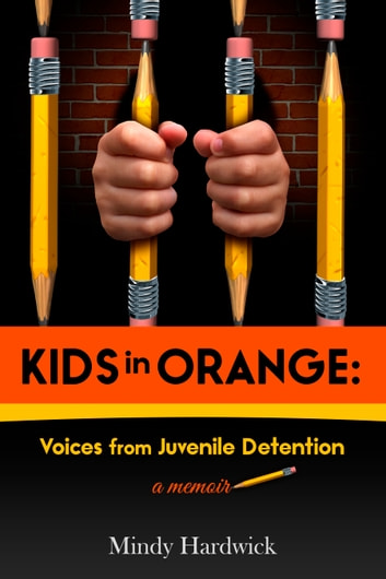 Kids In Orange: Voices from Juvenile Detention ebook by Mindy Hardwick