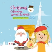 Christmas Celebrations Around The World 1 Christmas in Festive France - Christmas Kids Books ebook by Dr. MC