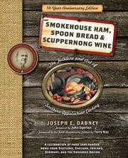 Smokehouse Ham, Spoon Bread & Scuppernong Wine - The Folklore and Art of Southern Appalachian Cooking ebook by Joseph Dabney
