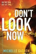 Don't Look Now ebook by Michelle Gagnon