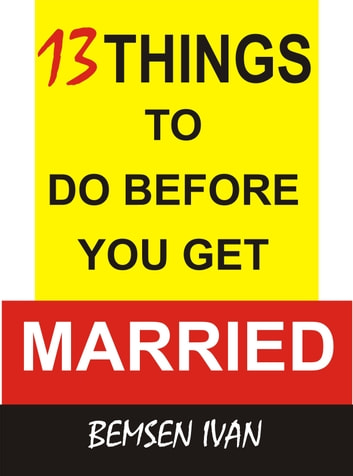 13 Things to Do Before Marriage ebook by Bemsen Ivan