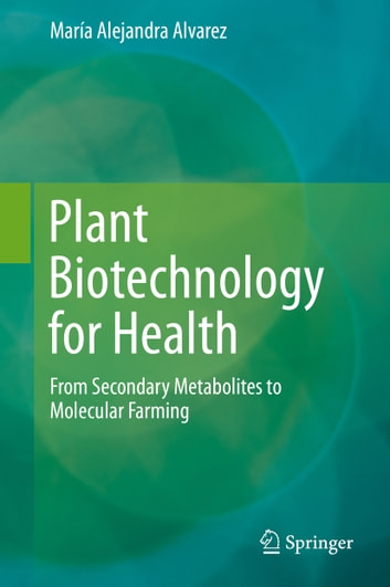 Plant Biotechnology for Health - From Secondary Metabolites to Molecular Farming ebook by Maria Alejandra Alvarez