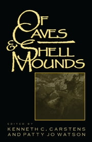 Of Caves and Shell Mounds ebook by Kenneth C. Carstens, Patty Jo Watson, Gail E. Wagner,...