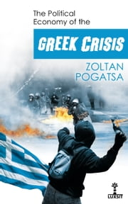 The Political Economy of the Greek Crisis ebook by Zoltan Pogatsa