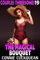 The Magical Bouquet : Couples Threesomes 19 (FFM Threesome BDSM Erotica Lesbian Erotica Bisexual Erotica) - Couples Threesomes, #19 ebook by Connie Cuckquean