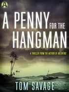 A Penny for the Hangman - A Thriller ebook by Tom Savage
