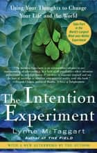 The Intention Experiment ebook by Lynne McTaggart