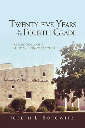 Twenty-five Years in the Fourth Grade - Reflections of a Sunday Schoolteacher ebook by Joseph L. Borowitz