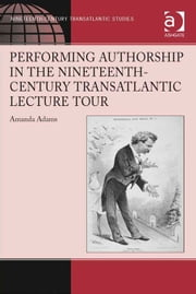 Performing Authorship in the Nineteenth-Century Transatlantic Lecture Tour - In Person ebook by Dr Amanda Adams,Dr Kevin Hutchings,Dr Julia M Wright