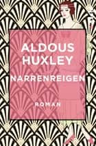 Narrenreigen - Roman ebook by Aldous Huxley, Herbert Schlüter