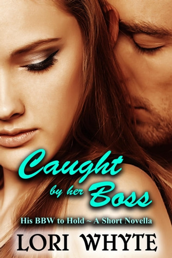 Caught by her Boss - His BBW to Hold, #1 ebook by Lori Whyte
