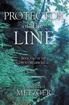 Protector of the Line - Book Two of the Druid Dreams Saga ebook by Michael Paul Metzger