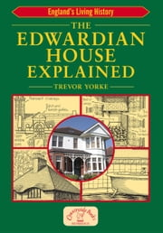 The Edwardian House Explained ebook by Trevor Yorke