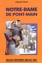 Notre-Dame de Pont-Main ebook by Chanoine Foisnet, Raoul Auger