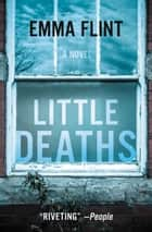 Little Deaths - A Novel ebook by Emma Flint