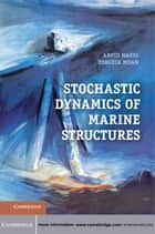 Stochastic Dynamics of Marine Structures ebook by Arvid Naess, Torgeir Moan