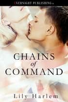 Chains of Command ebook by Lily Harlem