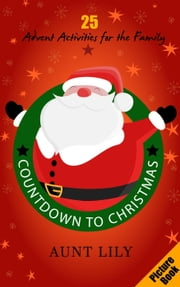 Countdown to Christmas - A Christmas Advent Fun Picture Book for Kids ebook by Aunt Lily